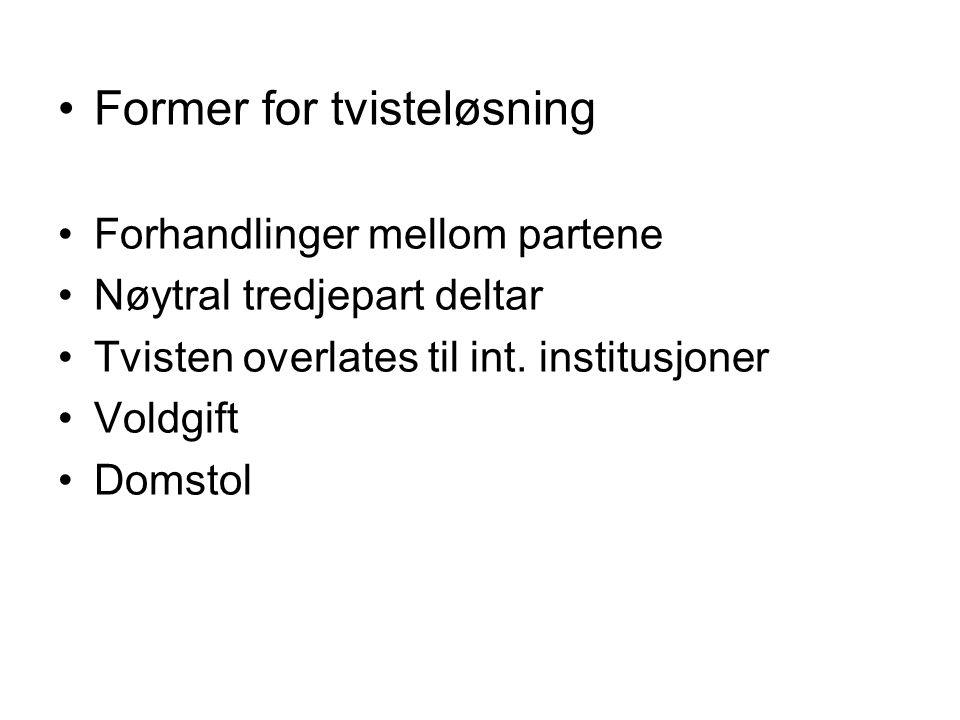 Former for tvisteløsning Forhandlinger mellom partene Nøytral tredjepart deltar Tvisten overlates til int. institusjoner Voldgift Domstol