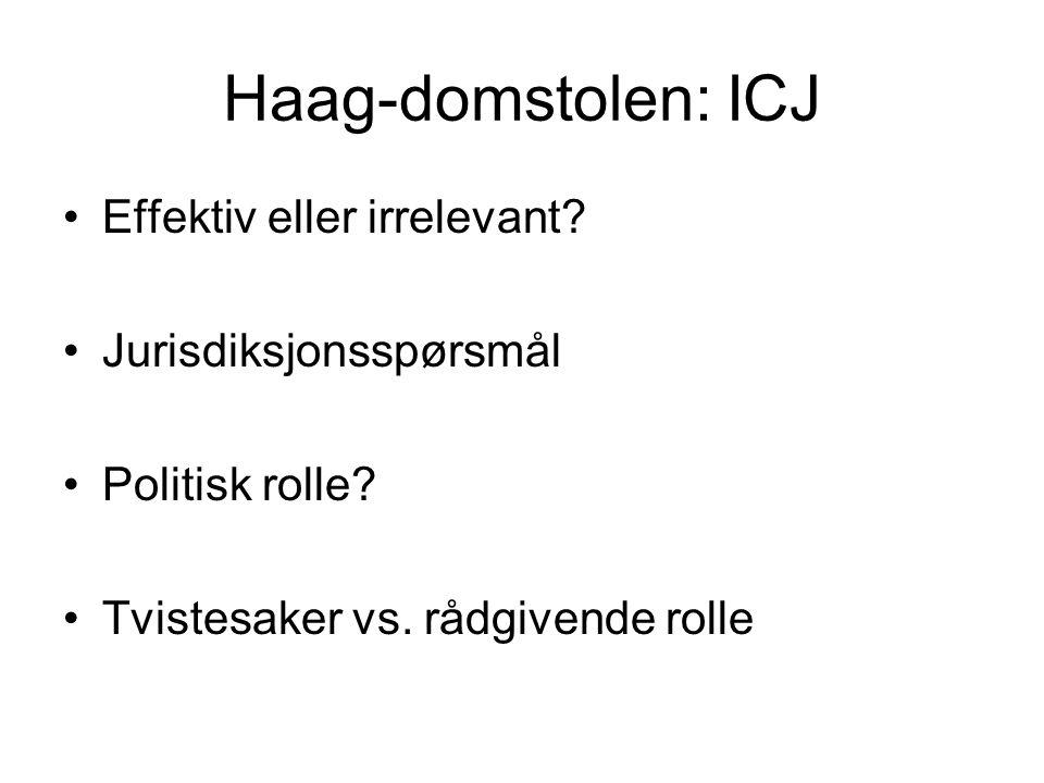 Haag-domstolen: ICJ Effektiv eller irrelevant? Jurisdiksjonsspørsmål Politisk rolle? Tvistesaker vs. rådgivende rolle