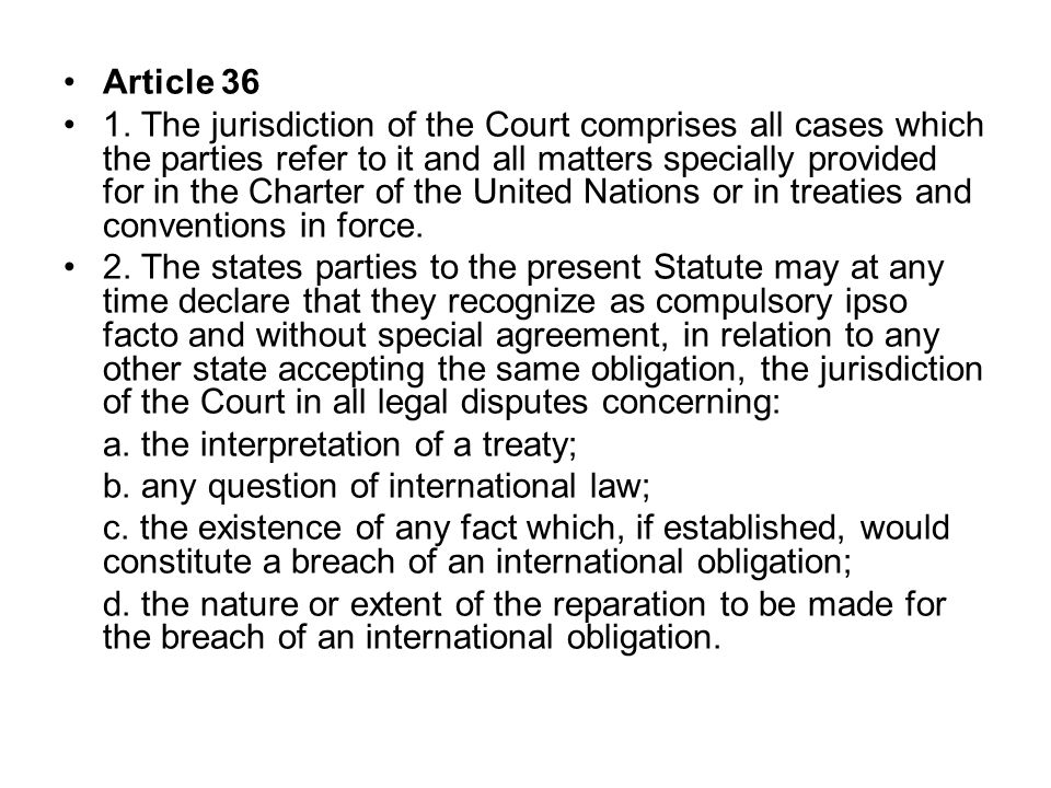 Article 36 1. The jurisdiction of the Court comprises all cases which the parties refer to it and all matters specially provided for in the Charter of