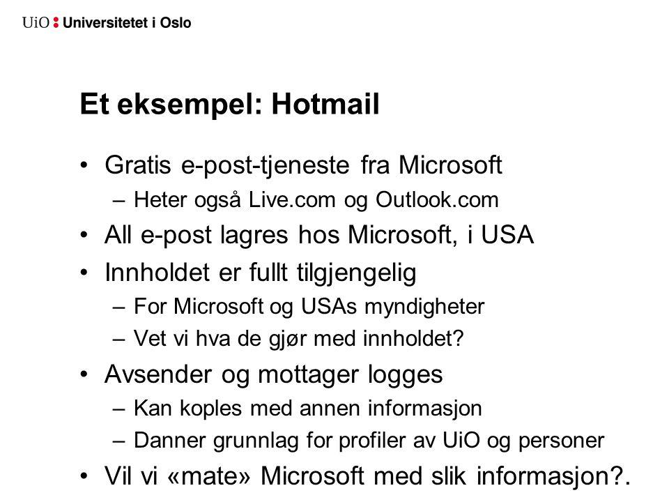 Et eksempel: Hotmail Gratis e-post-tjeneste fra Microsoft –Heter også Live.com og Outlook.com All e-post lagres hos Microsoft, i USA Innholdet er fullt tilgjengelig –For Microsoft og USAs myndigheter –Vet vi hva de gjør med innholdet.