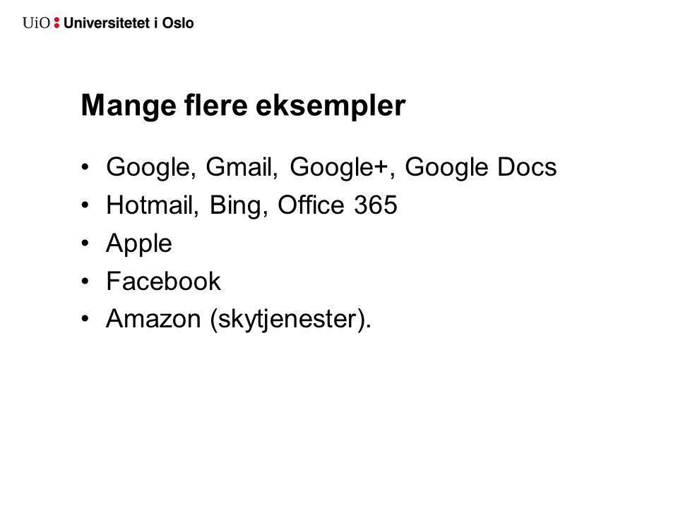 Mange flere eksempler Google, Gmail, Google+, Google Docs Hotmail, Bing, Office 365 Apple Facebook Amazon (skytjenester).