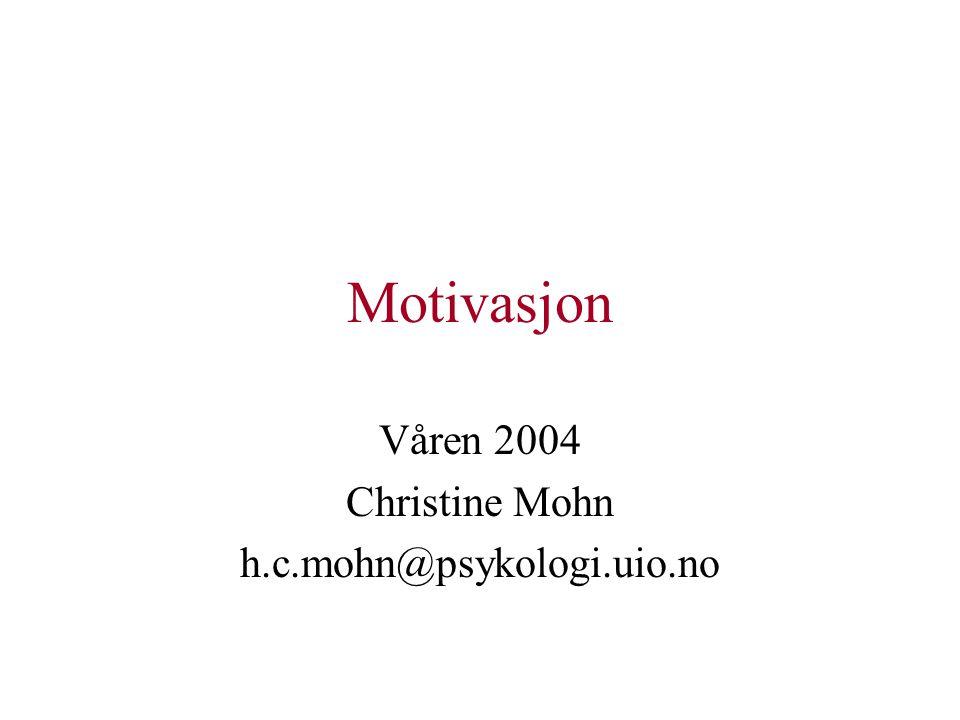 Motivasjon Våren 2004 Christine Mohn h.c.mohn@psykologi.uio.no