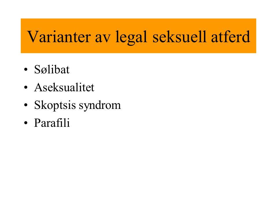 Varianter av legal seksuell atferd Sølibat Aseksualitet Skoptsis syndrom Parafili