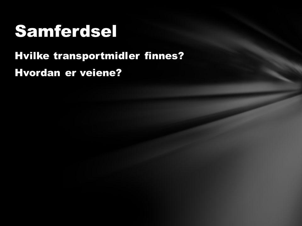 Hvilke transportmidler finnes Hvordan er veiene Samferdsel