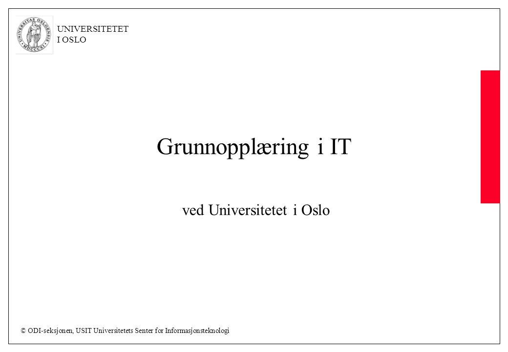 © ODI-seksjonen, USIT Universitetets Senter for Informasjonsteknologi UNIVERSITETET I OSLO Grunnopplæring i IT ved Universitetet i Oslo