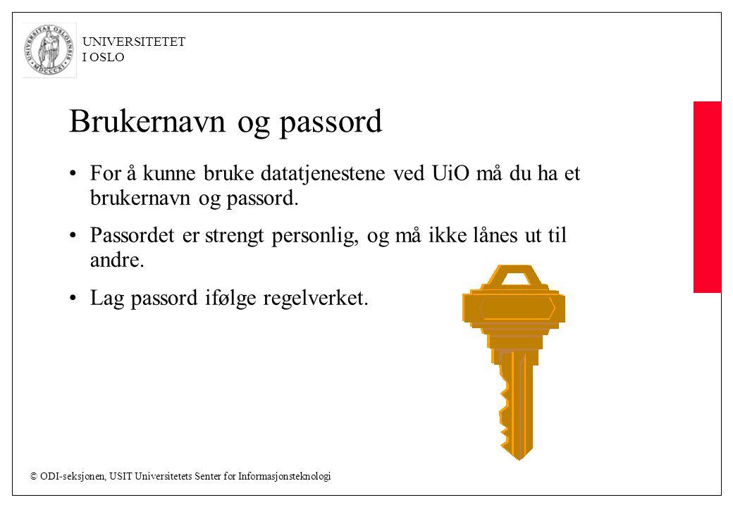 © ODI-seksjonen, USIT Universitetets Senter for Informasjonsteknologi UNIVERSITETET I OSLO Brukernavn og passord For å kunne bruke datatjenestene ved UiO må du ha et brukernavn og passord.
