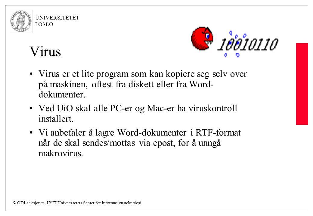 © ODI-seksjonen, USIT Universitetets Senter for Informasjonsteknologi UNIVERSITETET I OSLO Virus Virus er et lite program som kan kopiere seg selv over på maskinen, oftest fra diskett eller fra Word- dokumenter.