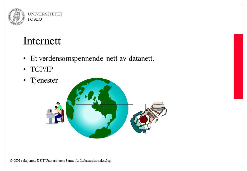 © ODI-seksjonen, USIT Universitetets Senter for Informasjonsteknologi UNIVERSITETET I OSLO Internett Et verdensomspennende nett av datanett. TCP/IP Tj