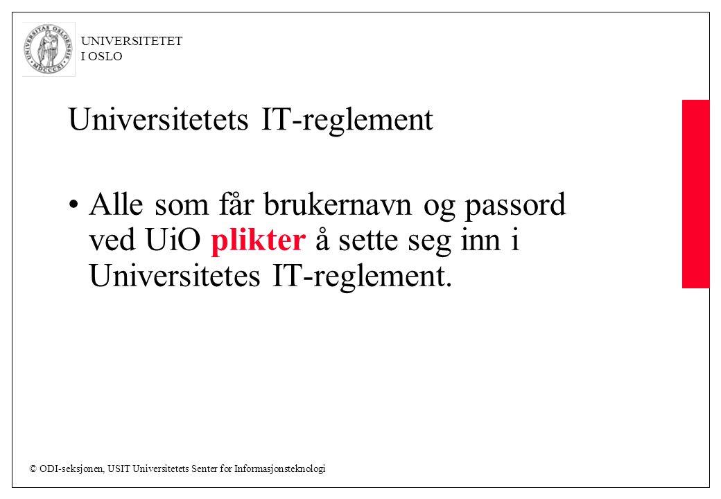 © ODI-seksjonen, USIT Universitetets Senter for Informasjonsteknologi UNIVERSITETET I OSLO Universitetets IT-reglement Alle som får brukernavn og passord ved UiO plikter å sette seg inn i Universitetes IT-reglement.