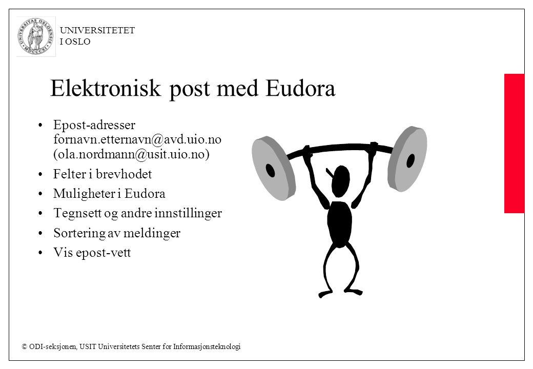 © ODI-seksjonen, USIT Universitetets Senter for Informasjonsteknologi UNIVERSITETET I OSLO Elektronisk post med Eudora Epost-adresser fornavn.etternav