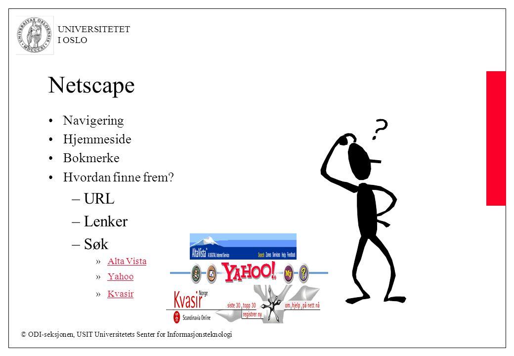 © ODI-seksjonen, USIT Universitetets Senter for Informasjonsteknologi UNIVERSITETET I OSLO Netscape Navigering Hjemmeside Bokmerke Hvordan finne frem.