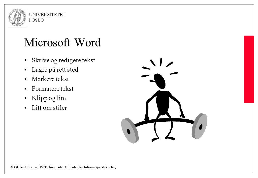 © ODI-seksjonen, USIT Universitetets Senter for Informasjonsteknologi UNIVERSITETET I OSLO Microsoft Word Skrive og redigere tekst Lagre på rett sted