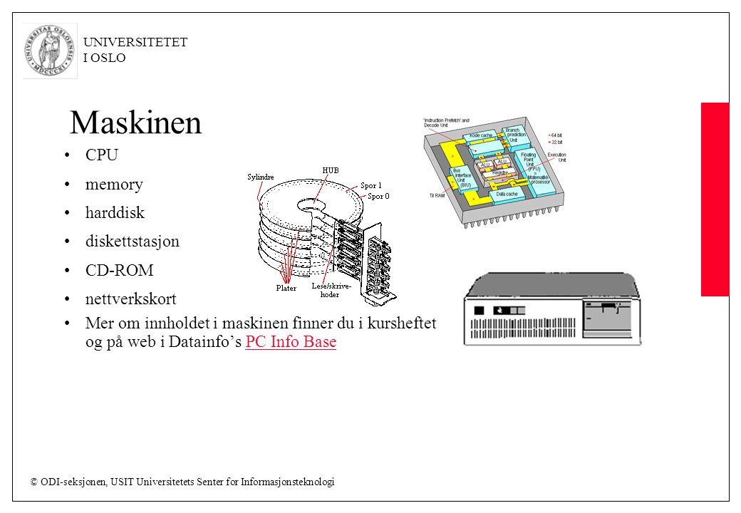 © ODI-seksjonen, USIT Universitetets Senter for Informasjonsteknologi UNIVERSITETET I OSLO Maskinen CPU memory harddisk diskettstasjon CD-ROM nettverkskort Mer om innholdet i maskinen finner du i kursheftet og på web i Datainfo's PC Info BasePC Info Base