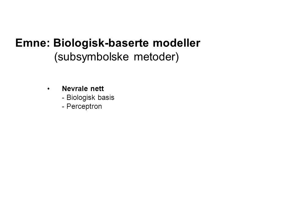 Emne: Biologisk-baserte modeller (subsymbolske metoder) Nevrale nett - Biologisk basis - Perceptron