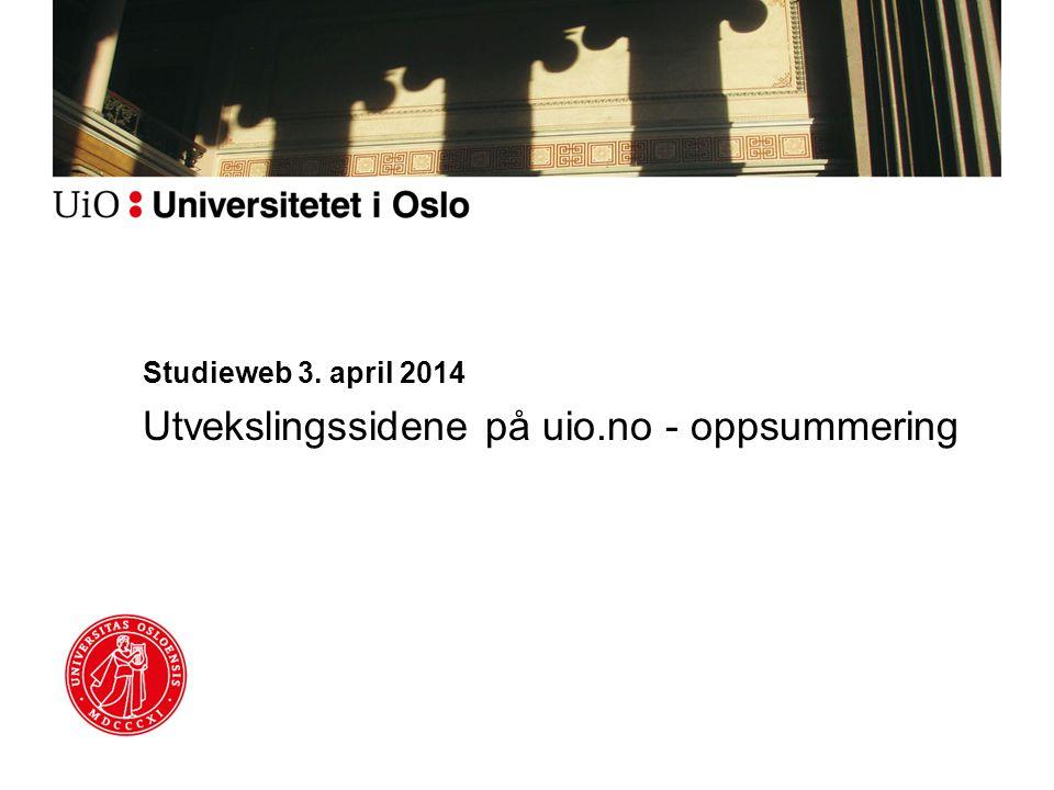 Studieweb 3. april 2014 Utvekslingssidene på uio.no - oppsummering