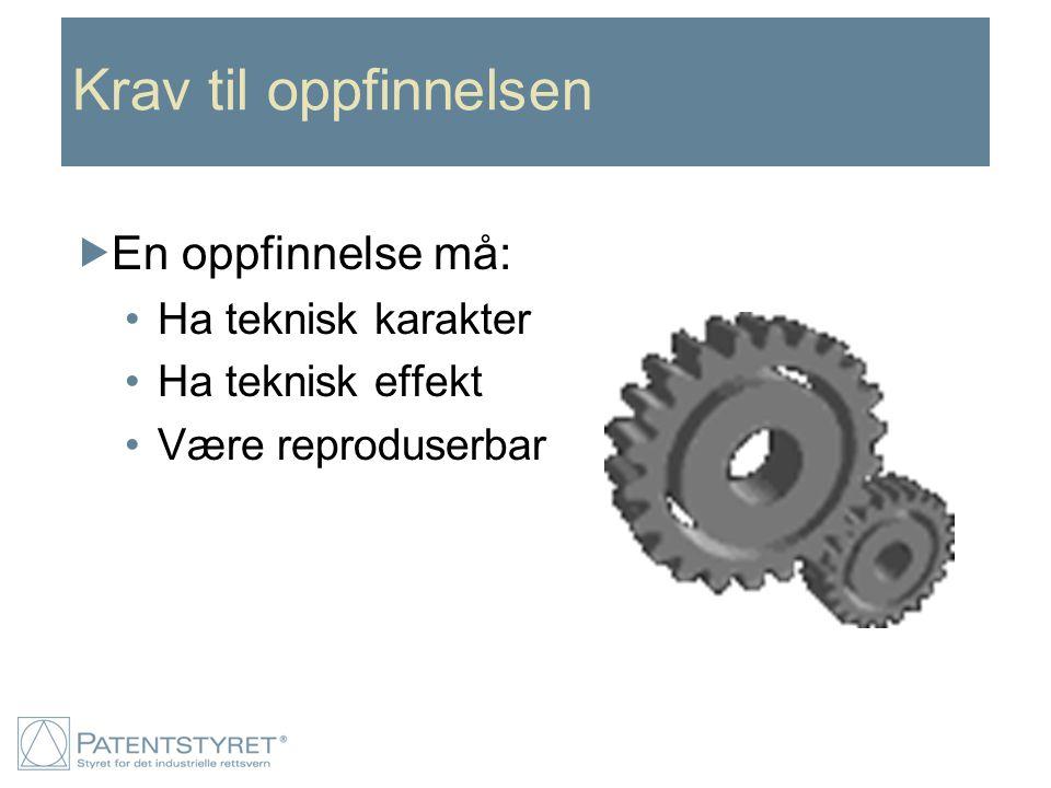 Krav til oppfinnelsen  En oppfinnelse må: Ha teknisk karakter Ha teknisk effekt Være reproduserbar