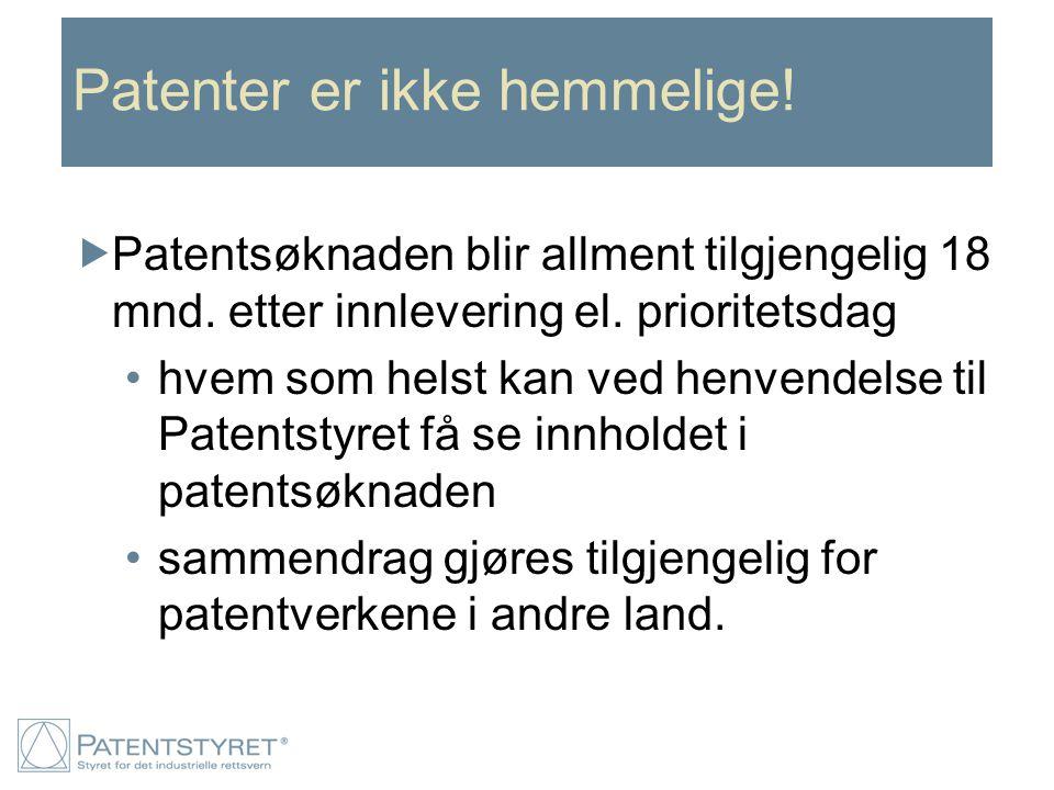 Patenter er ikke hemmelige!  Patentsøknaden blir allment tilgjengelig 18 mnd. etter innlevering el. prioritetsdag hvem som helst kan ved henvendelse