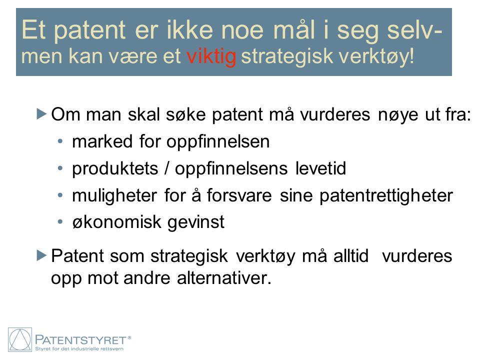 Et patent er ikke noe mål i seg selv- men kan være et viktig strategisk verktøy!  Om man skal søke patent må vurderes nøye ut fra: marked for oppfinn