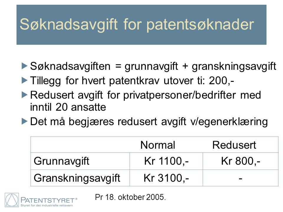 Søknadsavgift for patentsøknader  Søknadsavgiften = grunnavgift + granskningsavgift  Tillegg for hvert patentkrav utover ti: 200,-  Redusert avgift