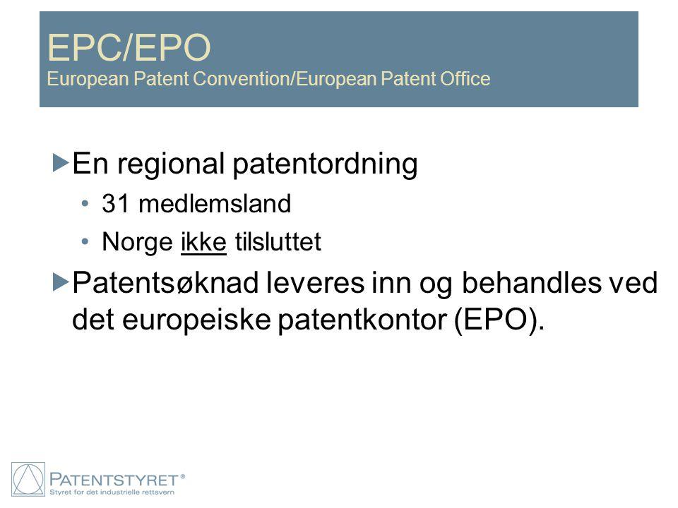 EPC/EPO European Patent Convention/European Patent Office  En regional patentordning 31 medlemsland Norge ikke tilsluttet  Patentsøknad leveres inn