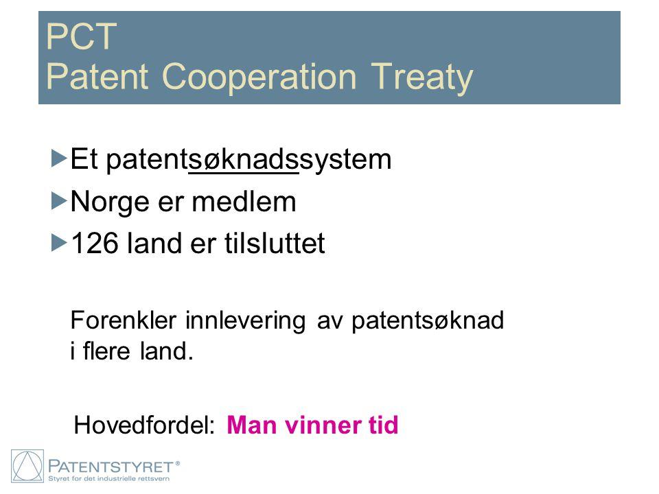 PCT Patent Cooperation Treaty  Et patentsøknadssystem  Norge er medlem  126 land er tilsluttet Forenkler innlevering av patentsøknad i flere land.