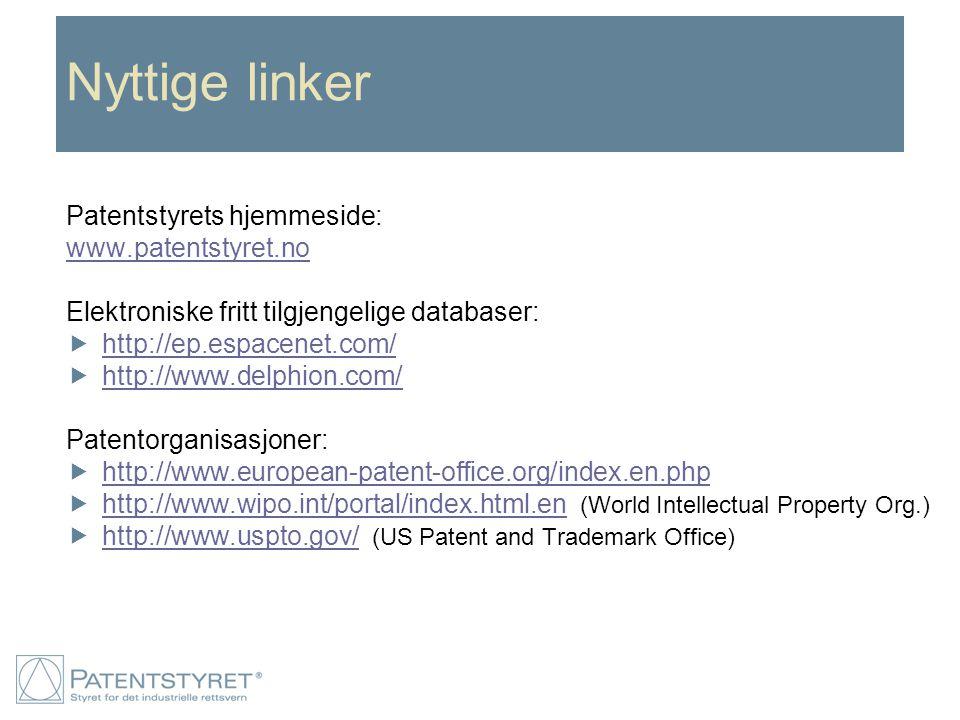 Nyttige linker Patentstyrets hjemmeside: www.patentstyret.no Elektroniske fritt tilgjengelige databaser:  http://ep.espacenet.com/ http://ep.espacene
