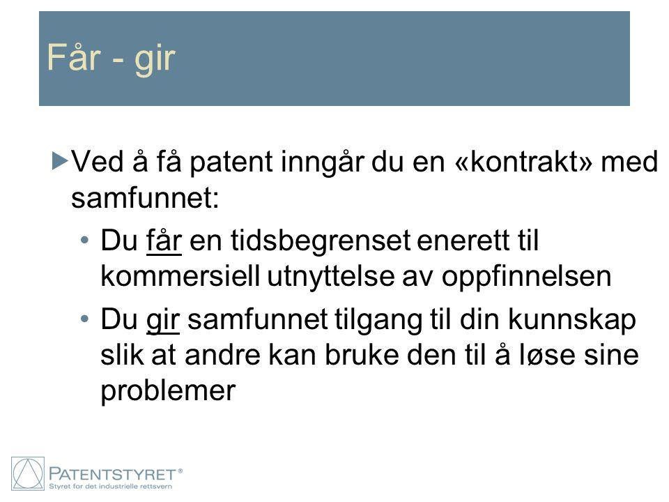Får - gir  Ved å få patent inngår du en «kontrakt» med samfunnet: Du får en tidsbegrenset enerett til kommersiell utnyttelse av oppfinnelsen Du gir s