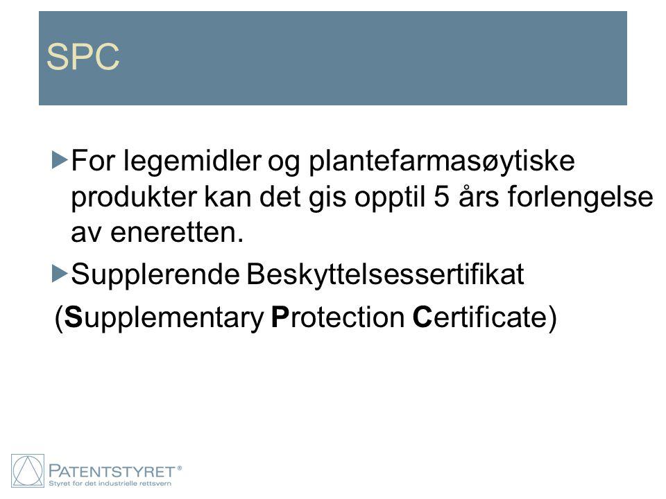 SPC  For legemidler og plantefarmasøytiske produkter kan det gis opptil 5 års forlengelse av eneretten.  Supplerende Beskyttelsessertifikat (Supplem