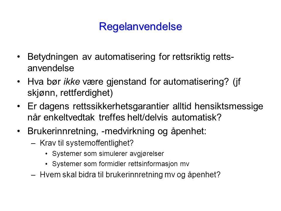 Regelanvendelse Betydningen av automatisering for rettsriktig retts- anvendelse Hva bør ikke være gjenstand for automatisering? (jf skjønn, rettferdig