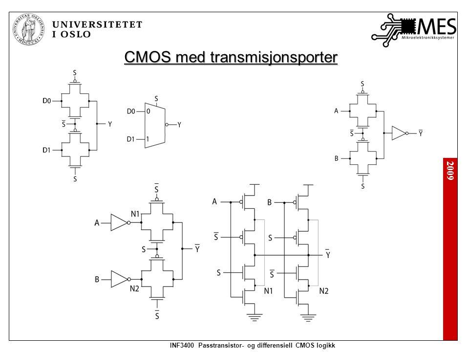 2009 INF3400 Passtransistor- og differensiell CMOS logikk Komplementær pass transistor logikk (CPL)