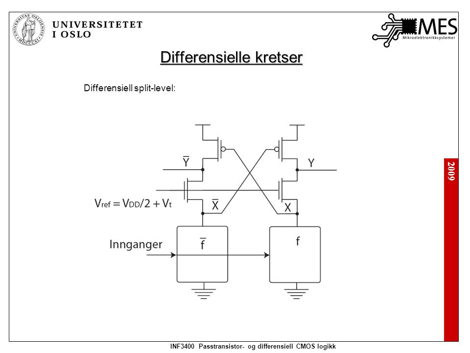 2009 INF3400 Passtransistor- og differensiell CMOS logikk Kaskode nonthreshold logic:Nonthreshold logic: