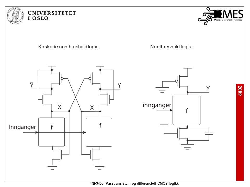 2009 INF3400 Passtransistor- og differensiell CMOS logikk Sense-amplifier kretser Dual rail domino logikk: