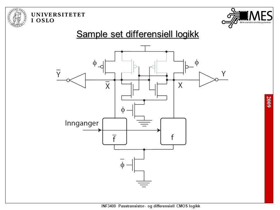2009 INF3400 Passtransistor- og differensiell CMOS logikk Sample: Set: