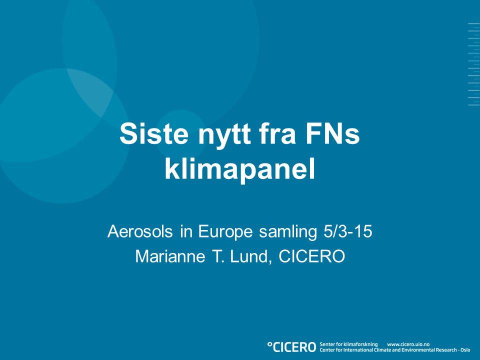 Siste nytt fra FNs klimapanel Aerosols in Europe samling 5/3-15 Marianne T. Lund, CICERO