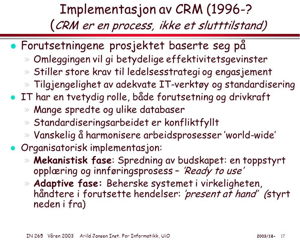 IN 265 Våren 2003 Arild Jansen Inst. For Informatikk, UiO 2003/18- 17 Implementasjon av CRM (1996-.