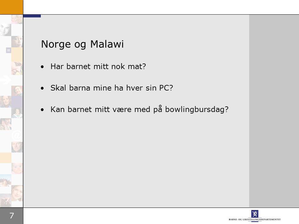 7 Norge og Malawi Har barnet mitt nok mat? Skal barna mine ha hver sin PC? Kan barnet mitt være med på bowlingbursdag?