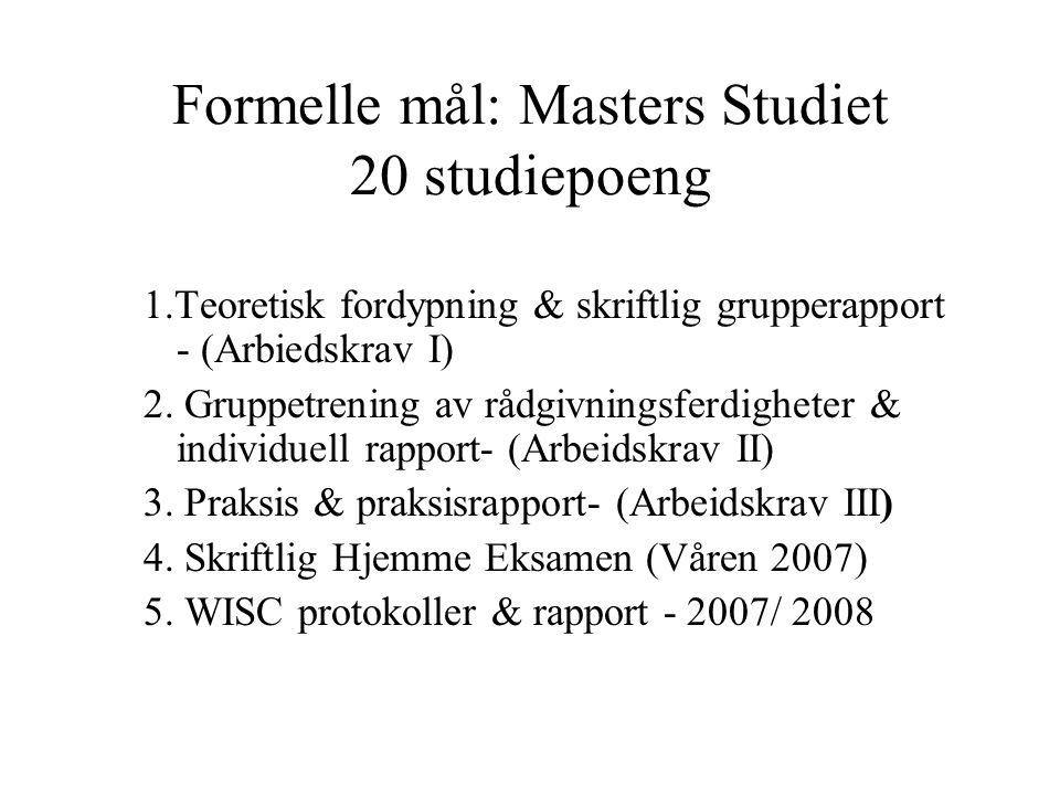 Formelle mål: Masters Studiet 20 studiepoeng 1.Teoretisk fordypning & skriftlig grupperapport - (Arbiedskrav I) 2.