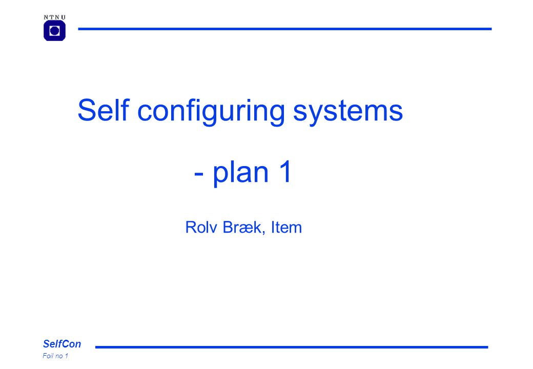 SelfCon Foil no 1 Self configuring systems - plan 1 Rolv Bræk, Item