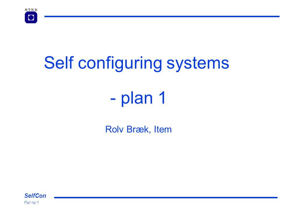 SelfCon Foil no 2 Opplegg Vi skal i felleskap finne ut hva selvkonfigurering innebærer og studere noen prinsipper og teknologiske løsninger.