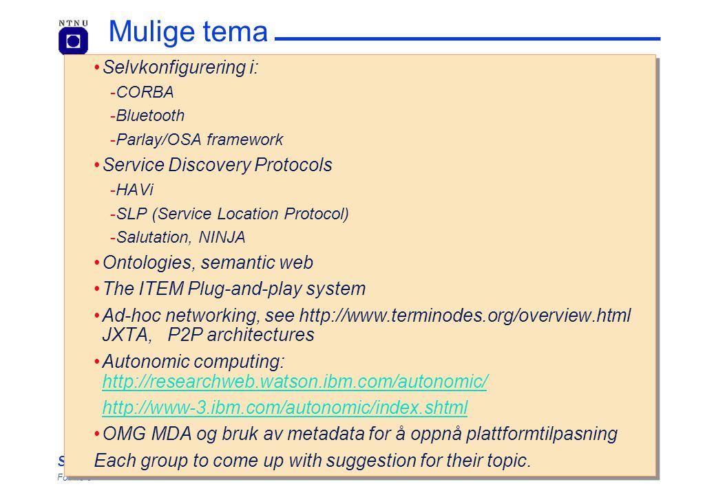 SelfCon Foil no 3 Mulige tema Selvkonfigurering i: CORBA Bluetooth Parlay/OSA framework Service Discovery Protocols HAVi SLP (Service Location Pr