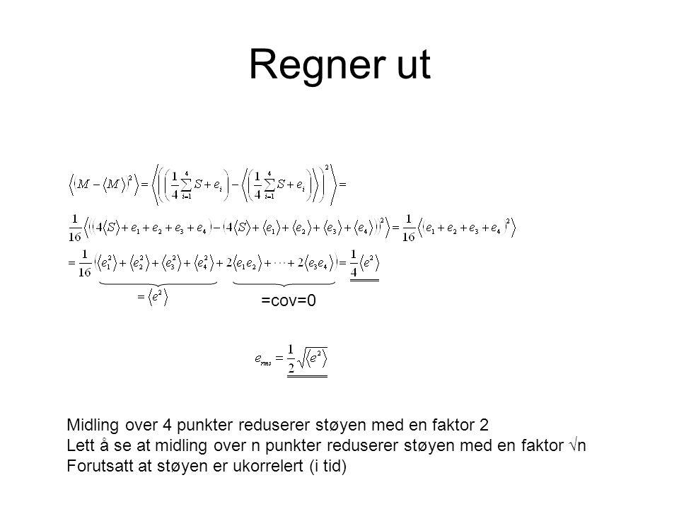 Regner ut =cov=0 Midling over 4 punkter reduserer støyen med en faktor 2 Lett å se at midling over n punkter reduserer støyen med en faktor √n Forutsa