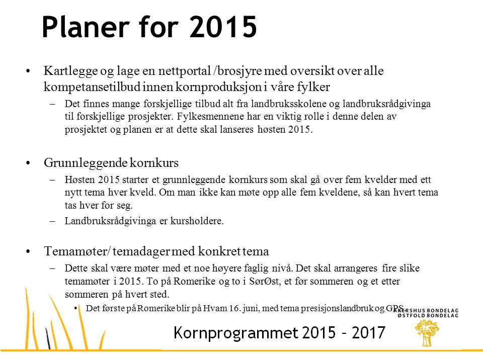 Planer for 2015 Kartlegge og lage en nettportal /brosjyre med oversikt over alle kompetansetilbud innen kornproduksjon i våre fylker –Det finnes mange forskjellige tilbud alt fra landbruksskolene og landbruksrådgivinga til forskjellige prosjekter.