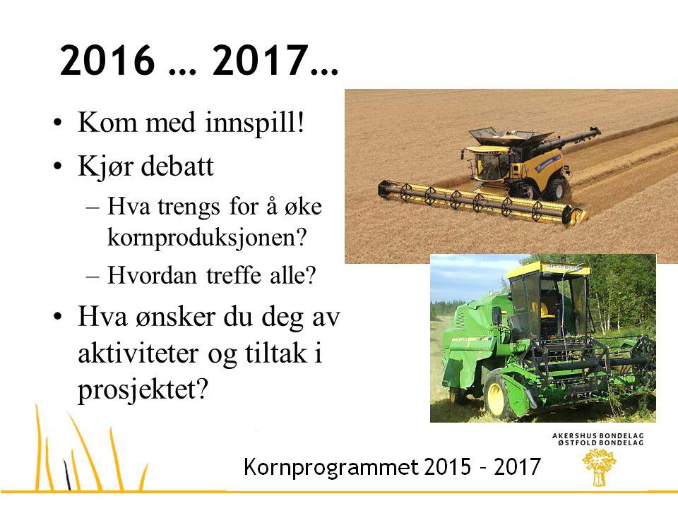 2016 … 2017… Kom med innspill. Kjør debatt –Hva trengs for å øke kornproduksjonen.