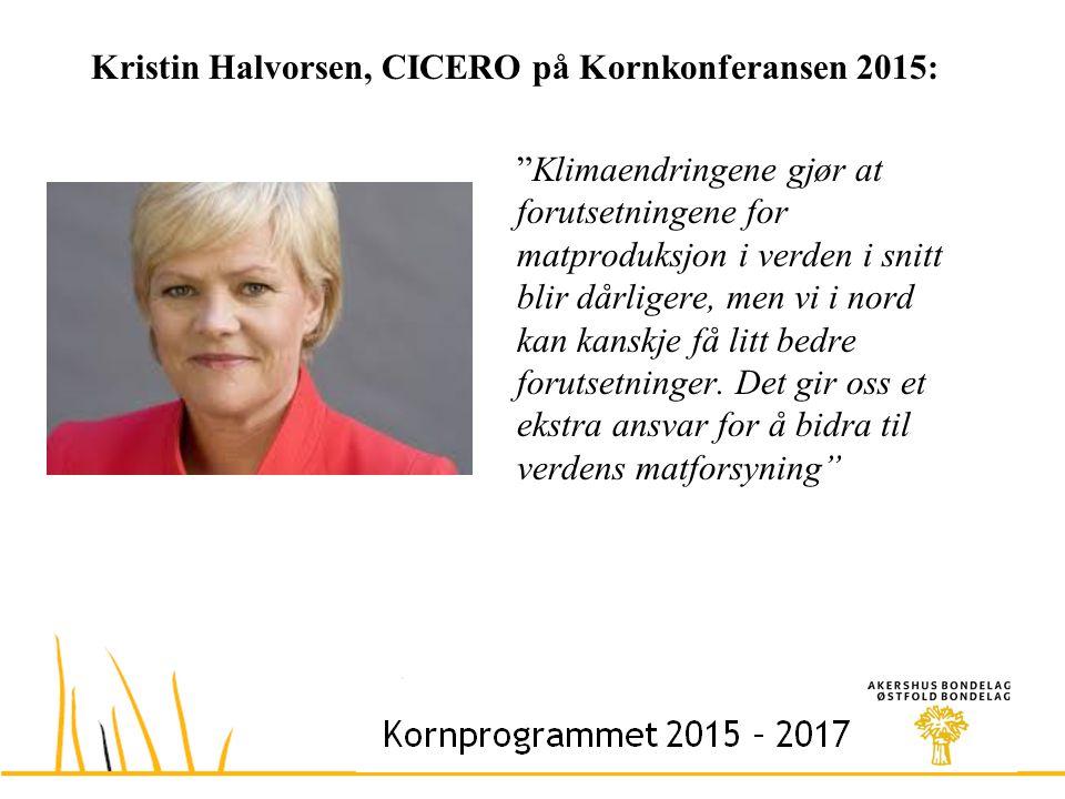 Kristin Halvorsen, CICERO på Kornkonferansen 2015: Klimaendringene gjør at forutsetningene for matproduksjon i verden i snitt blir dårligere, men vi i nord kan kanskje få litt bedre forutsetninger.