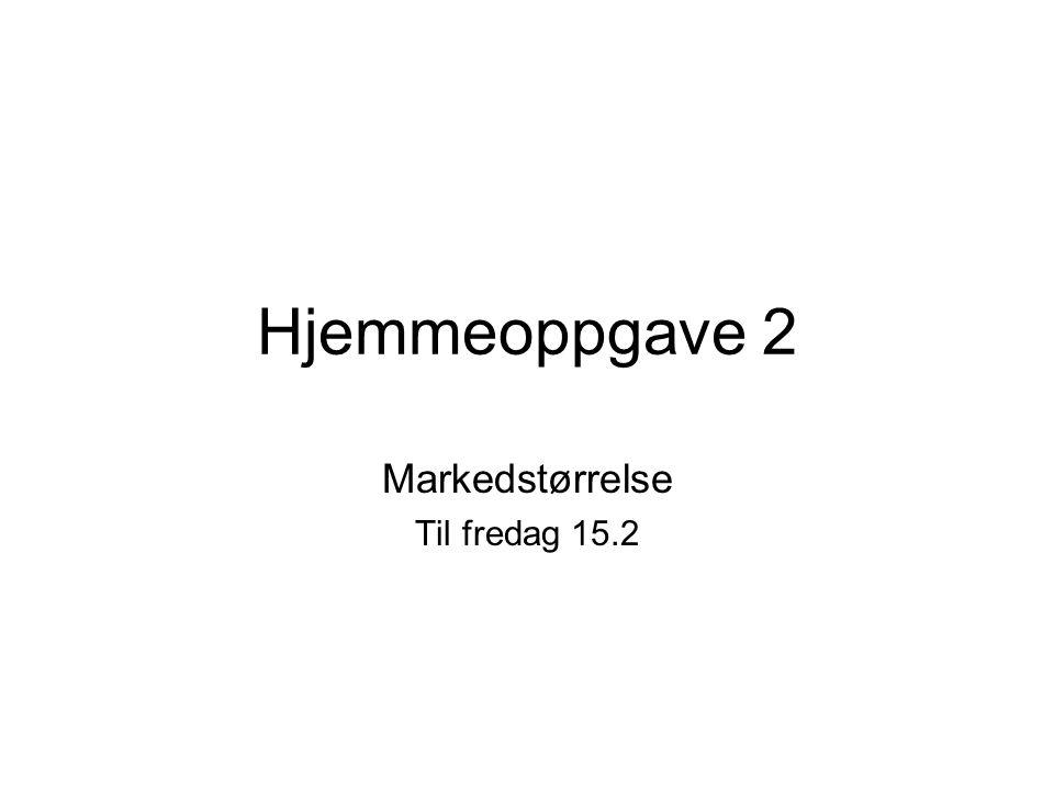 Hjemmeoppgave 2 Markedstørrelse Til fredag 15.2