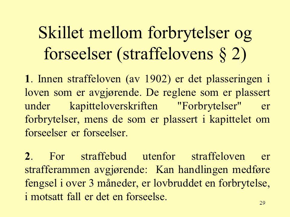 29 Skillet mellom forbrytelser og forseelser (straffelovens § 2) 1. Innen straffeloven (av 1902) er det plasseringen i loven som er avgjørende. De reg