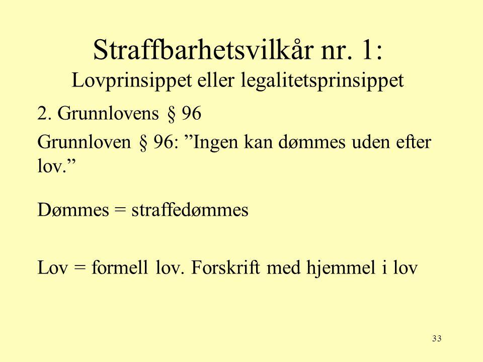"""33 Straffbarhetsvilkår nr. 1: Lovprinsippet eller legalitetsprinsippet 2. Grunnlovens § 96 Grunnloven § 96: """"Ingen kan dømmes uden efter lov."""" Dømmes"""