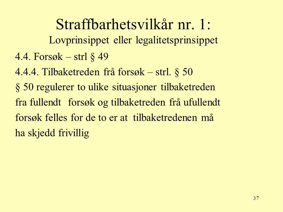 37 Straffbarhetsvilkår nr. 1: Lovprinsippet eller legalitetsprinsippet 4.4. Forsøk – strl § 49 4.4.4. Tilbaketreden frå forsøk – strl. § 50 § 50 regul