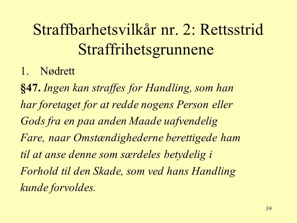 39 Straffbarhetsvilkår nr. 2: Rettsstrid Straffrihetsgrunnene 1.Nødrett §47. Ingen kan straffes for Handling, som han har foretaget for at redde nogen