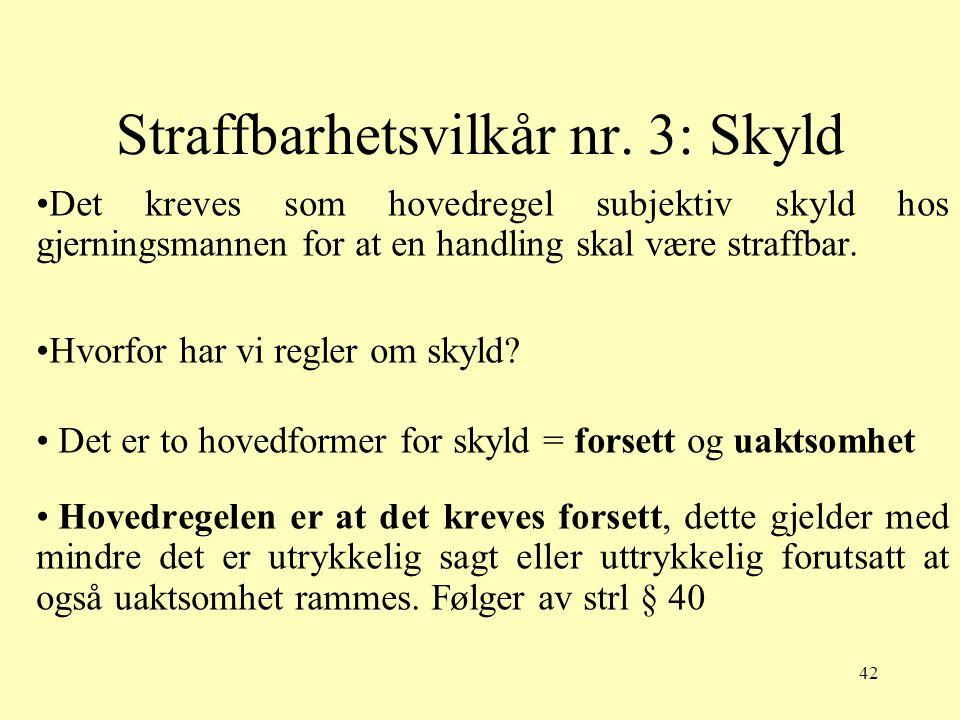 42 Straffbarhetsvilkår nr. 3: Skyld Det kreves som hovedregel subjektiv skyld hos gjerningsmannen for at en handling skal være straffbar. Hvorfor har